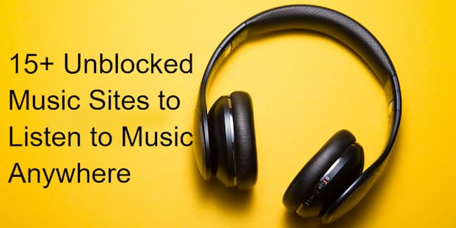 Top 15+ Unblocked Music Sites to Listen to Music Anywhere